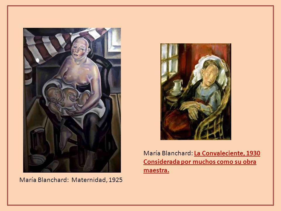 María Blanchard: Maternidad, 1925 María Blanchard: La Convaleciente, 1930 Considerada por muchos como su obra maestra.