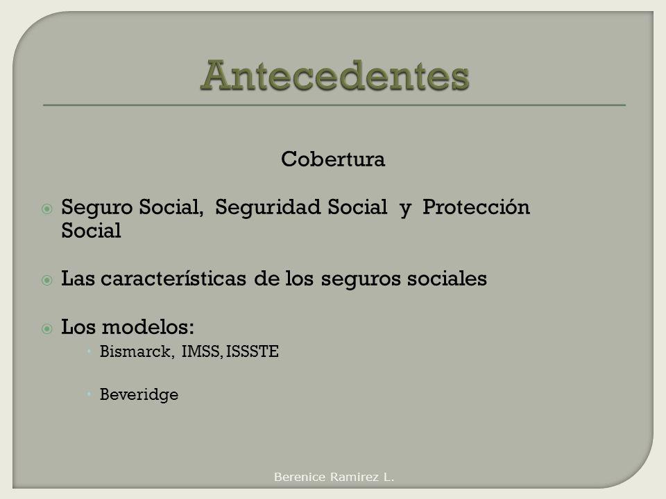 Cobertura Seguro Social, Seguridad Social y Protección Social Las características de los seguros sociales Los modelos: Bismarck, IMSS, ISSSTE Beveridg