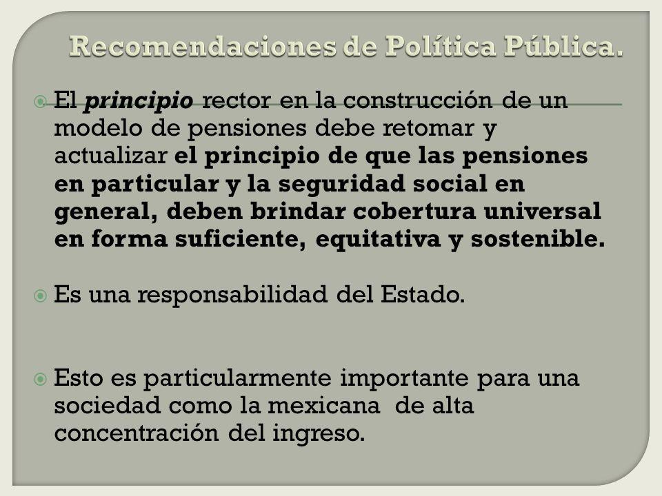 El principio rector en la construcción de un modelo de pensiones debe retomar y actualizar el principio de que las pensiones en particular y la seguri
