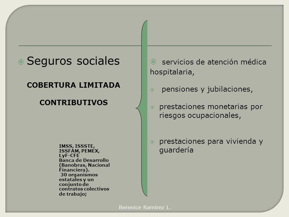 Seguros sociales COBERTURA LIMITADA CONTRIBUTIVOS servicios de atención médica hospitalaria, pensiones y jubilaciones, prestaciones monetarias por rie