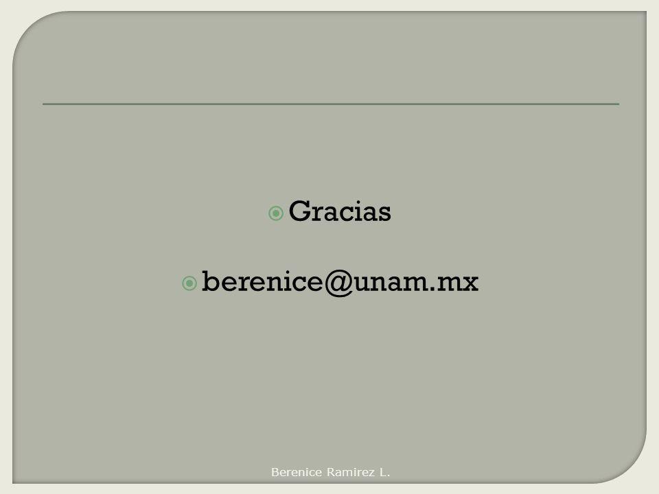 Gracias berenice@unam.mx Berenice Ramirez L.