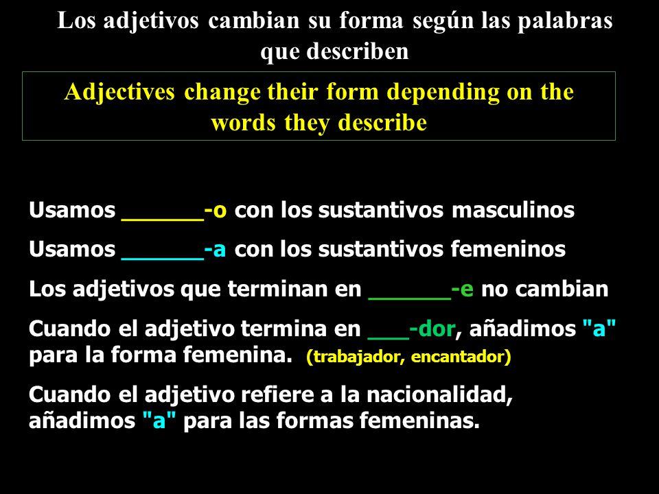unos irregulares Los adjetivos que terminan en z feliz-- felices capaz--capaces voraz (voracious)-- voraces andaluz (from Andalucia) --andaluces