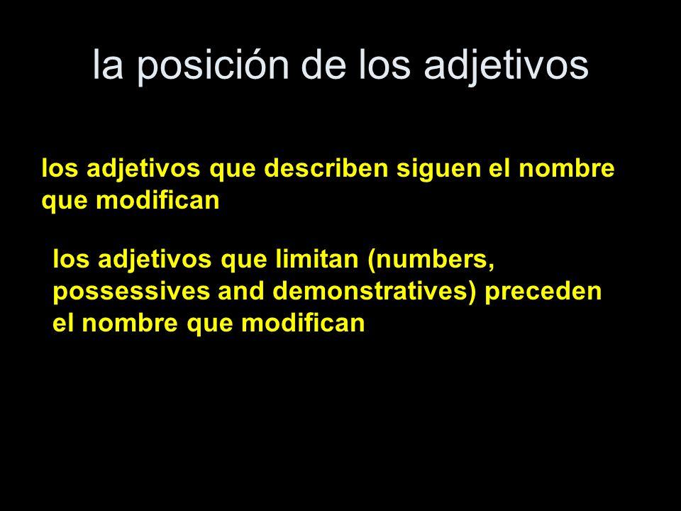 la posición de los adjetivos los adjetivos que describen siguen el nombre que modifican los adjetivos que limitan (numbers, possessives and demonstrat