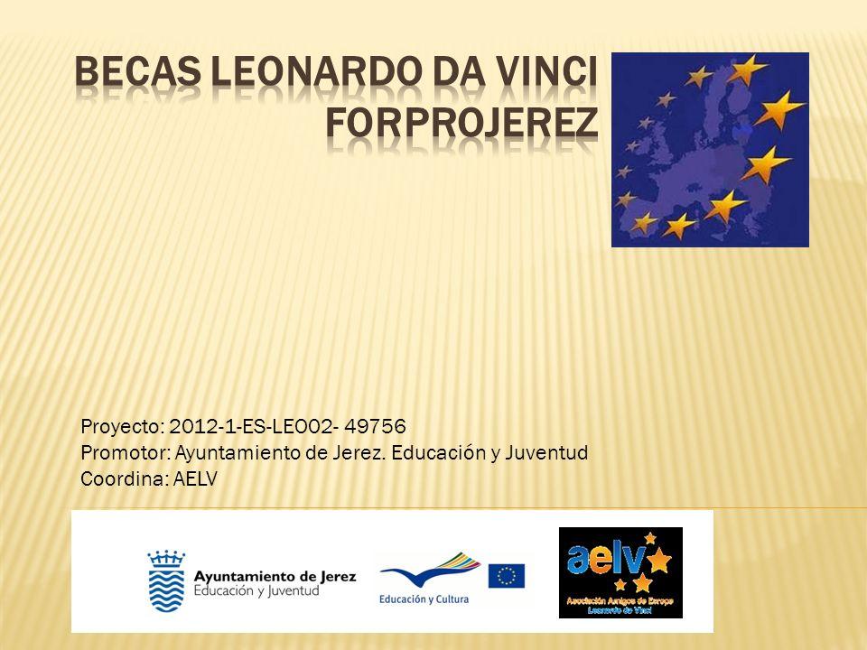 Proyecto: 2012-1-ES-LEO02- 49756 Promotor: Ayuntamiento de Jerez. Educación y Juventud Coordina: AELV