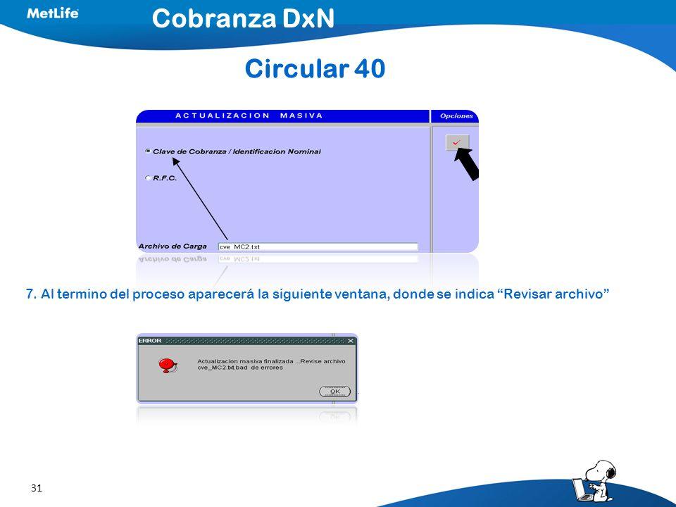 31 7. Al termino del proceso aparecerá la siguiente ventana, donde se indica Revisar archivo Cobranza DxN Circular 40