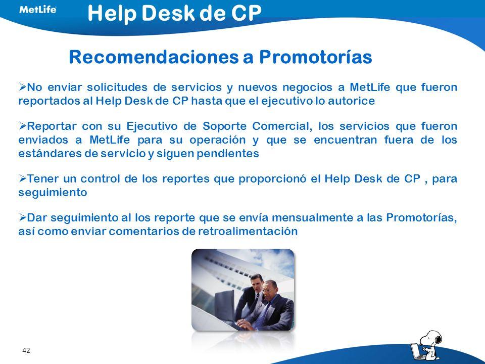 42 No enviar solicitudes de servicios y nuevos negocios a MetLife que fueron reportados al Help Desk de CP hasta que el ejecutivo lo autorice Reportar