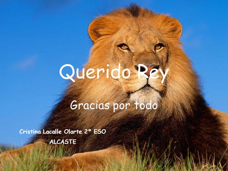 Querido Rey Gracias por todo Cristina Lacalle Olarte 2º ESO ALCASTE