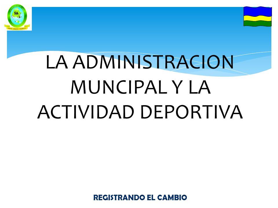 REGISTRANDO EL CAMBIO LA ADMINISTRACION MUNCIPAL Y LA ACTIVIDAD DEPORTIVA