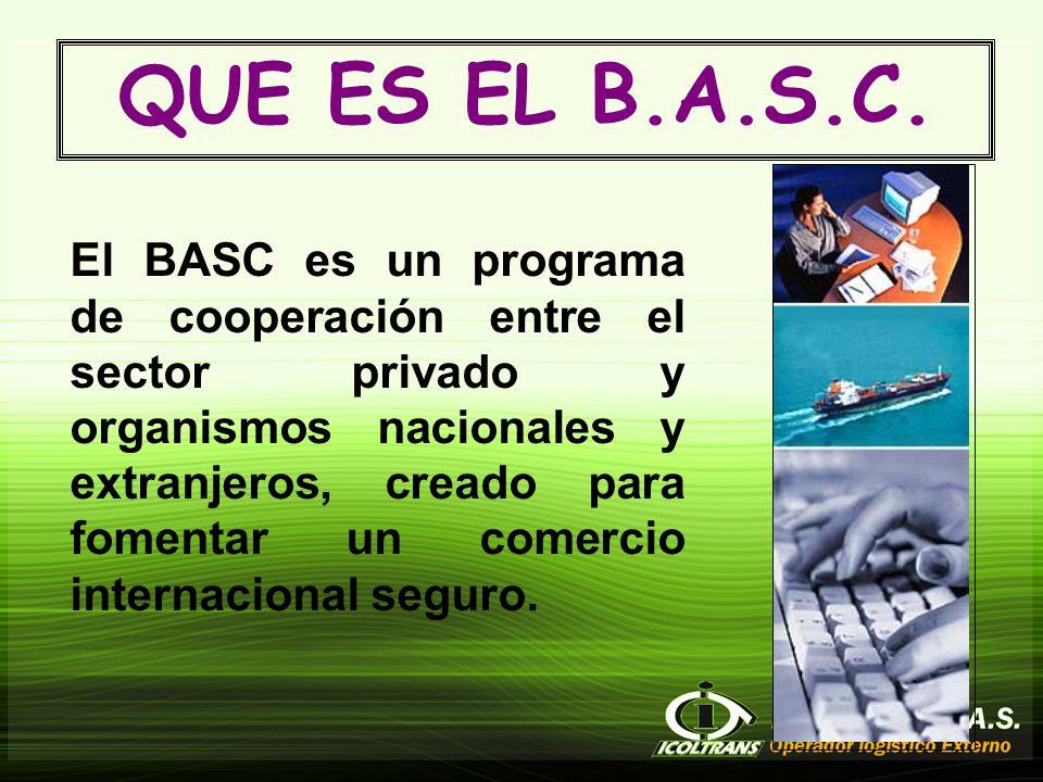 El BASC es un programa de cooperación entre el sector privado y organismos nacionales y extranjeros, creado para fomentar un comercio internacional seguro.