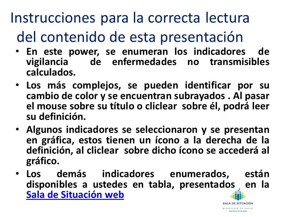 Instrucciones para la correcta lectura del contenido de esta presentación En este power, se enumeran los indicadores de vigilancia de enfermedades no transmisibles calculados.