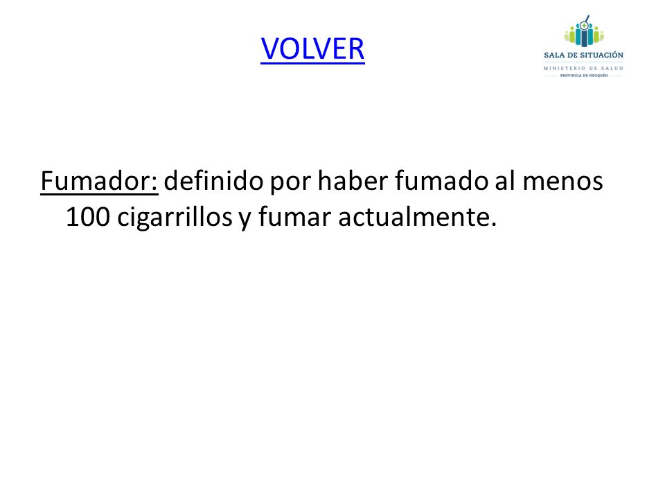Fumador: definido por haber fumado al menos 100 cigarrillos y fumar actualmente. VOLVER
