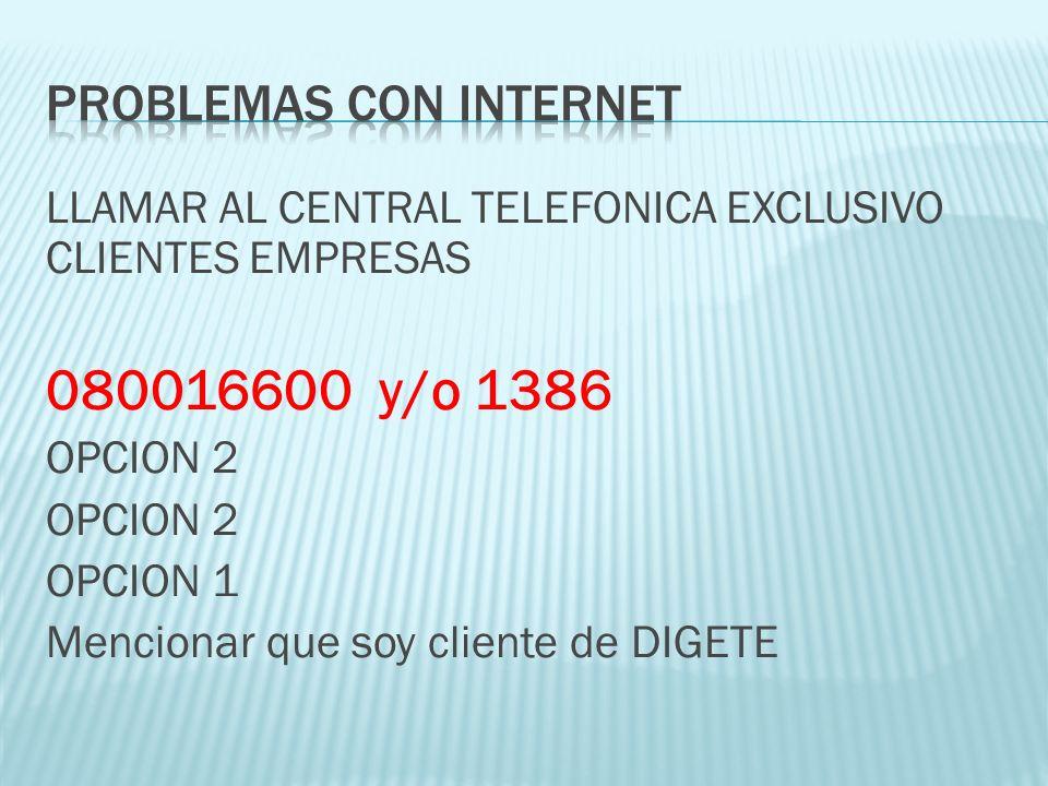 LLAMAR AL CENTRAL TELEFONICA EXCLUSIVO CLIENTES EMPRESAS 080016600 y/o 1386 OPCION 2 OPCION 1 Mencionar que soy cliente de DIGETE