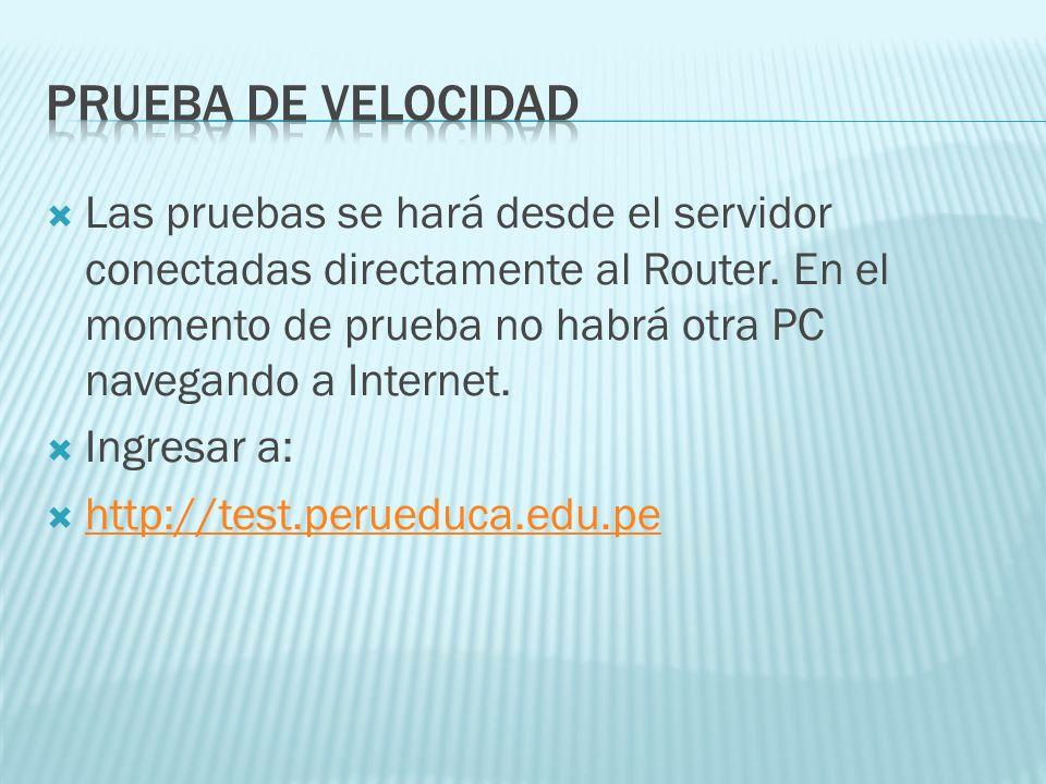 Las pruebas se hará desde el servidor conectadas directamente al Router. En el momento de prueba no habrá otra PC navegando a Internet. Ingresar a: ht