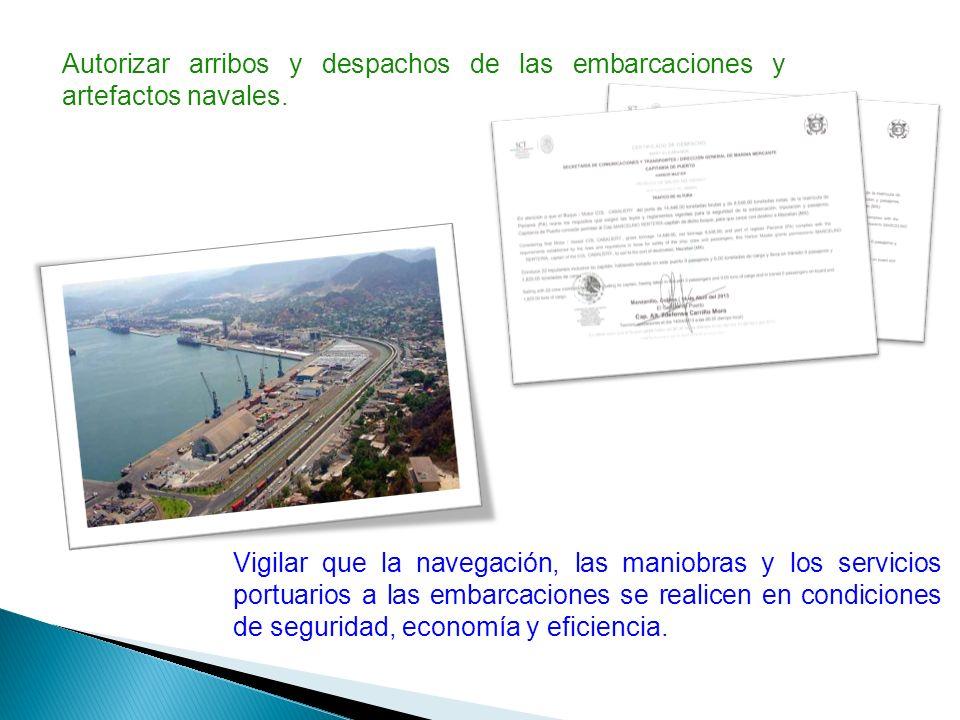 Autorizar arribos y despachos de las embarcaciones y artefactos navales. Vigilar que la navegación, las maniobras y los servicios portuarios a las emb