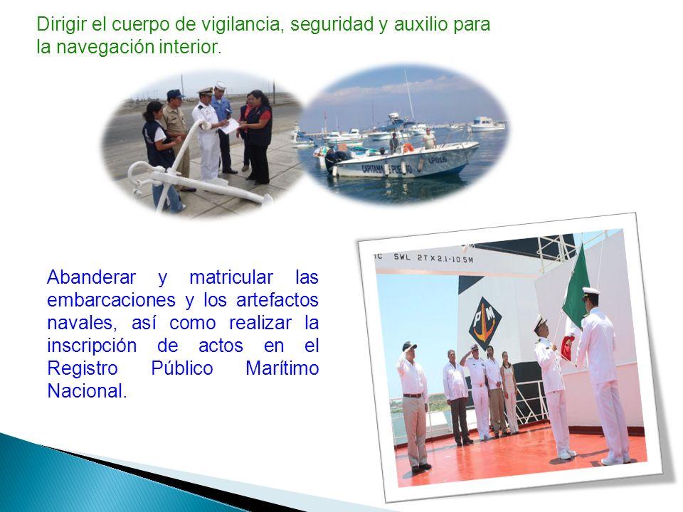 Dirigir el cuerpo de vigilancia, seguridad y auxilio para la navegación interior. Abanderar y matricular las embarcaciones y los artefactos navales, a