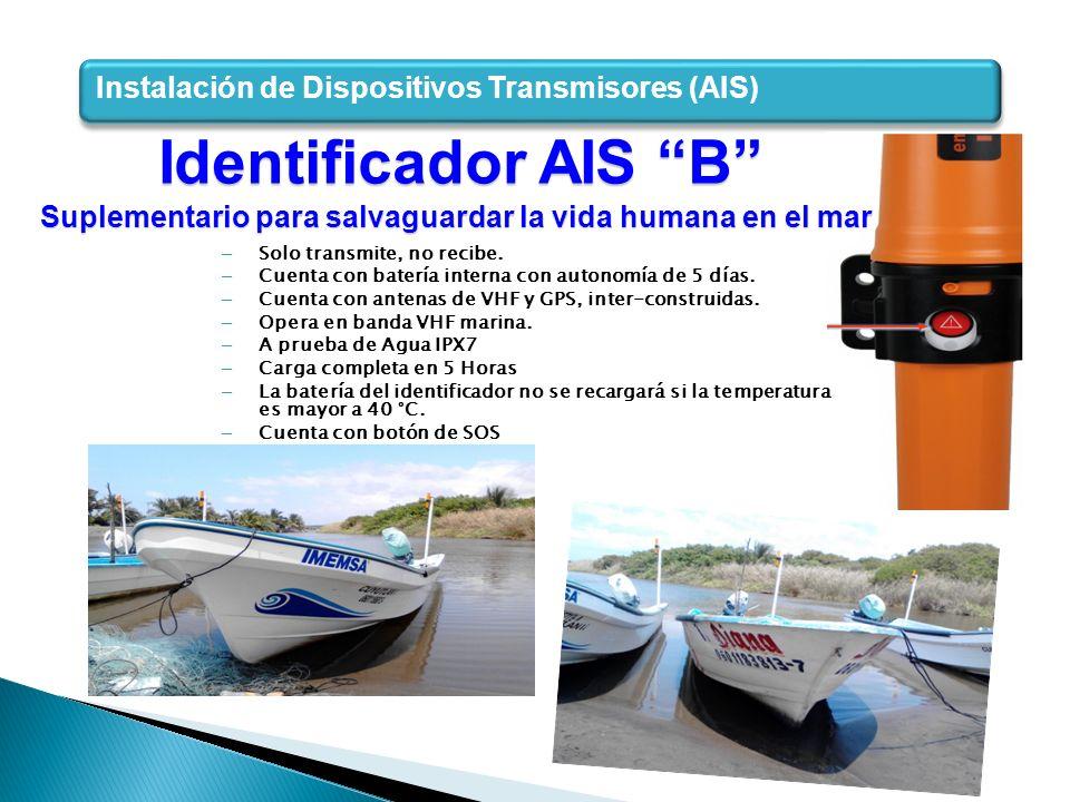 Instalación de Dispositivos Transmisores (AIS) Identificador AIS B Identificador AIS B Suplementario para salvaguardar la vida humana en el mar – Solo