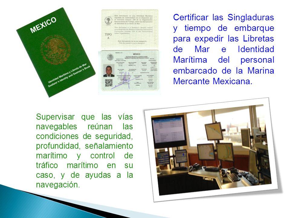 Certificar las Singladuras y tiempo de embarque para expedir las Libretas de Mar e Identidad Marítima del personal embarcado de la Marina Mercante Mex
