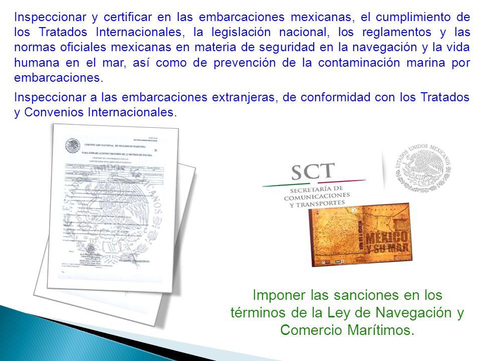 Inspeccionar y certificar en las embarcaciones mexicanas, el cumplimiento de los Tratados Internacionales, la legislación nacional, los reglamentos y