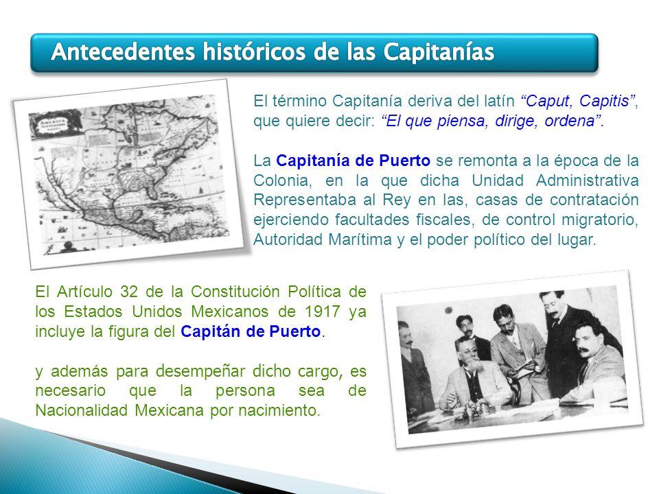 El término Capitanía deriva del latín Caput, Capitis, que quiere decir: El que piensa, dirige, ordena. La Capitanía de Puerto se remonta a la época de