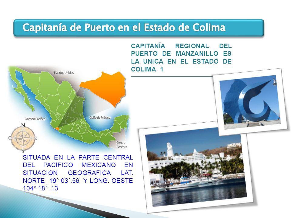 CAPITANÍA REGIONAL DEL PUERTO DE MANZANILLO ES LA UNICA EN EL ESTADO DE COLIMA1 ________________________________________________ SITUADA EN LA PARTE C