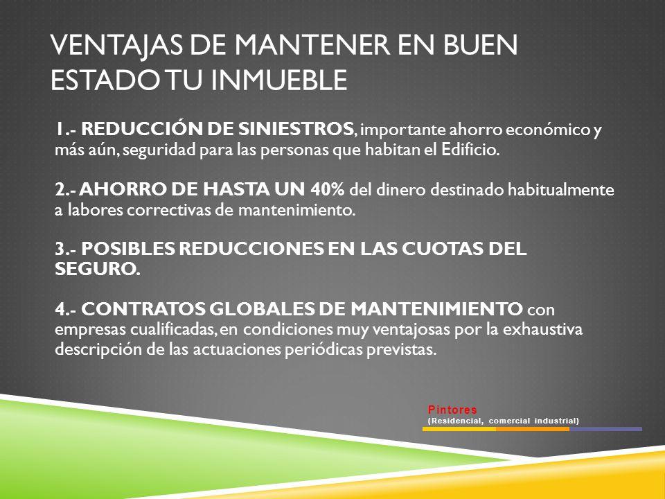 VENTAJAS DE MANTENER EN BUEN ESTADO TU INMUEBLE 1.- REDUCCIÓN DE SINIESTROS, importante ahorro económico y más aún, seguridad para las personas que habitan el Edificio.