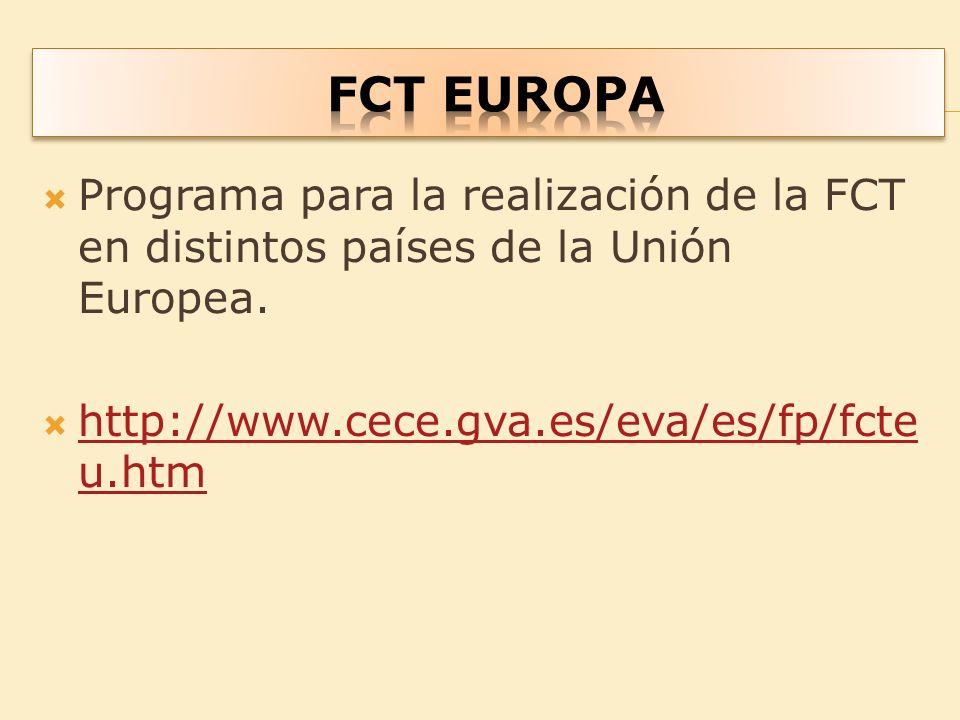 Programa para la realización de la FCT en distintos países de la Unión Europea. http://www.cece.gva.es/eva/es/fp/fcte u.htm http://www.cece.gva.es/eva