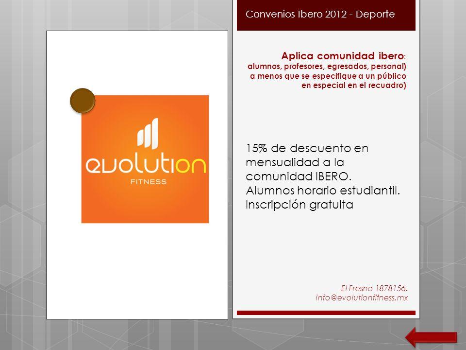 El Fresno 1878156. info@evolutionfitness.mx Convenios Ibero 2012 - Deporte Aplica comunidad ibero : alumnos, profesores, egresados, personal) a menos