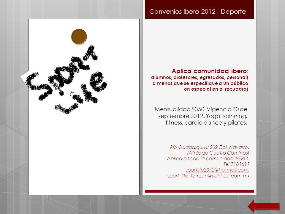 Convenios Ibero 2012 - Deporte Mensualidad $350. Vigencia 30 de septiembre 2012. Yoga, spinning, fitness, cardio dance y pilates. Aplica comunidad ibe