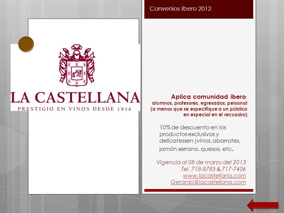 Vigencia al 08 de marzo del 2013 Tel. 718-8783 & 717-7406 www.lacastellana.com Gerardo@lacastellana.com Convenios Ibero 2012 Aplica comunidad ibero :