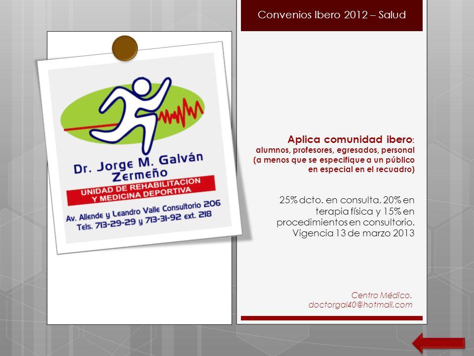 Centro Médico. doctorgal40@hotmail.com Convenios Ibero 2012 – Salud Aplica comunidad ibero : alumnos, profesores, egresados, personal (a menos que se