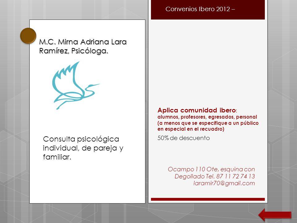 Ocampo 110 Ote, esquina con Degollado Tel. 87 11 72 74 13 laramir70@gmail.com Convenios Ibero 2012 – Aplica comunidad ibero : alumnos, profesores, egr