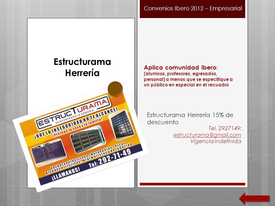 Estructurama Herrería 15% de descuento Tel. 2927149; estructurama@gmail.com estructurama@gmail.com Vigencia indefinida Convenios Ibero 2012 – Empresar