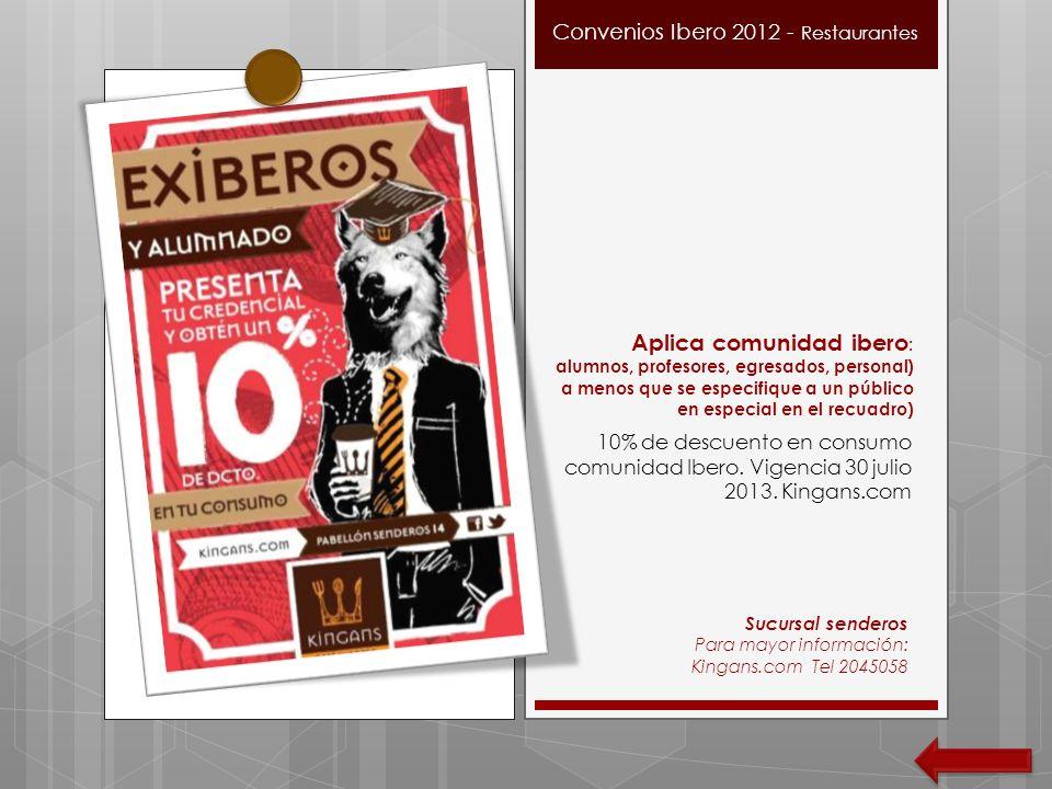 10% de descuento en consumo comunidad Ibero. Vigencia 30 julio 2013. Kingans.com Sucursal senderos Para mayor información: Kingans.com Tel 2045058 Con