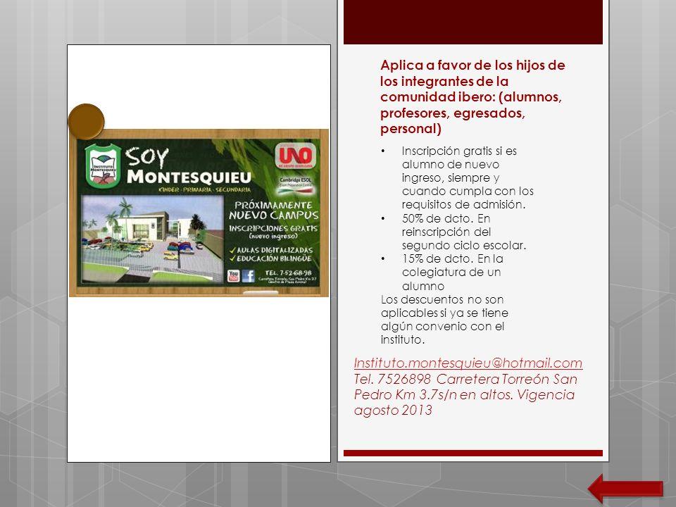 Instituto.montesquieu@hotmail.com Tel. 7526898 Carretera Torreón San Pedro Km 3.7s/n en altos. Vigencia agosto 2013 Aplica a favor de los hijos de los