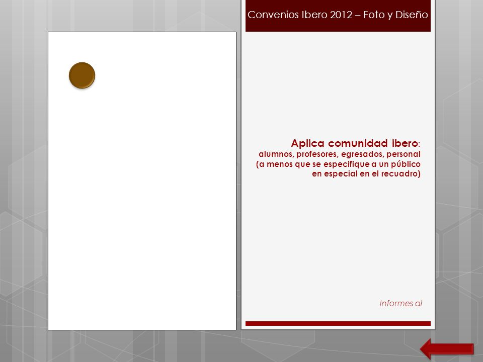 Informes al Convenios Ibero 2012 – Foto y Diseño Aplica comunidad ibero : alumnos, profesores, egresados, personal (a menos que se especifique a un pú