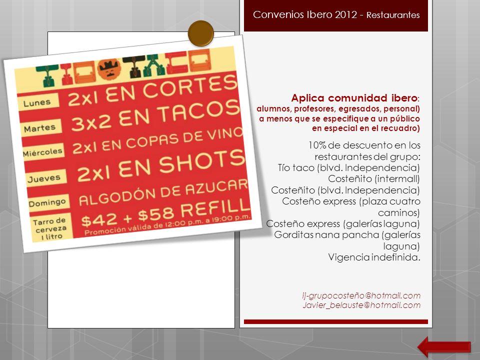 Convenios Ibero 2012 - Restaurantes Aplica comunidad ibero : alumnos, profesores, egresados, personal) a menos que se especifique a un público en espe