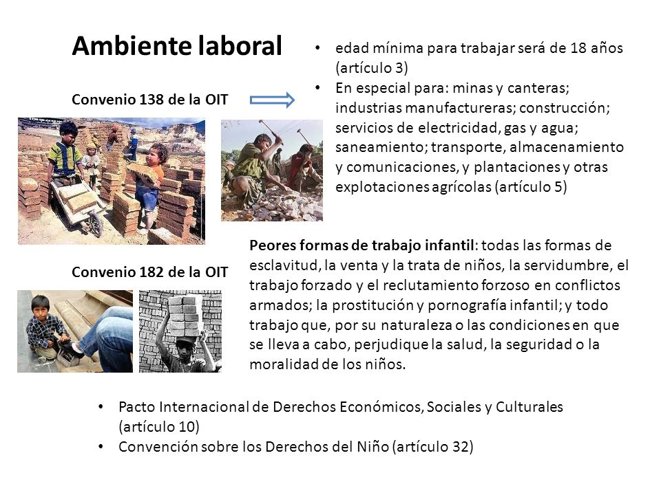 Convenio 138 de la OIT edad mínima para trabajar será de 18 años (artículo 3) En especial para: minas y canteras; industrias manufactureras; construcc