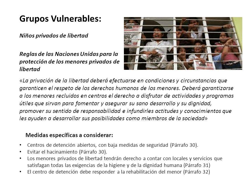 Grupos Vulnerables: Niños privados de libertad Reglas de las Naciones Unidas para la protección de los menores privados de libertad «La privación de l
