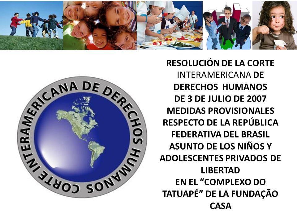 RESOLUCIÓN DE LA CORTE INTERAMERICANA DE DERECHOS HUMANOS DE 3 DE JULIO DE 2007 MEDIDAS PROVISIONALES RESPECTO DE LA REPÚBLICA FEDERATIVA DEL BRASIL A