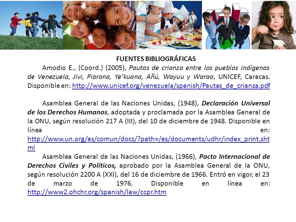 FUENTES BIBLIOGRÁFICAS Amodio E., (Coord.) (2005), Pautas de crianza entre los pueblos indígenas de Venezuela, Jivi, Piarona, Yekuana, Añú, Wayuu y Wa