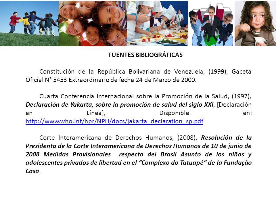 FUENTES BIBLIOGRÁFICAS Constitución de la República Bolivariana de Venezuela, (1999), Gaceta Oficial N° 5453 Extraordinario de fecha 24 de Marzo de 20