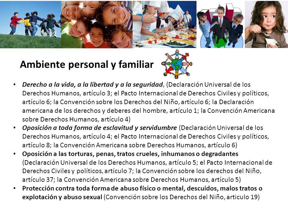 Ambiente personal y familiar Derecho a la vida, a la libertad y a la seguridad, (Declaración Universal de los Derechos Humanos, artículo 3; el Pacto I