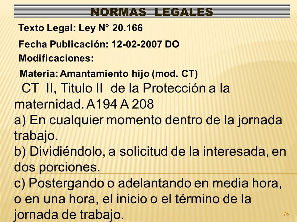 76 NORMAS LEGALES Modificaciones: Fecha Publicación: 12-02-2007 DO Texto Legal: Ley N° 20.166 Materia: Amantamiento hijo (mod. CT) CT II, Titulo II de