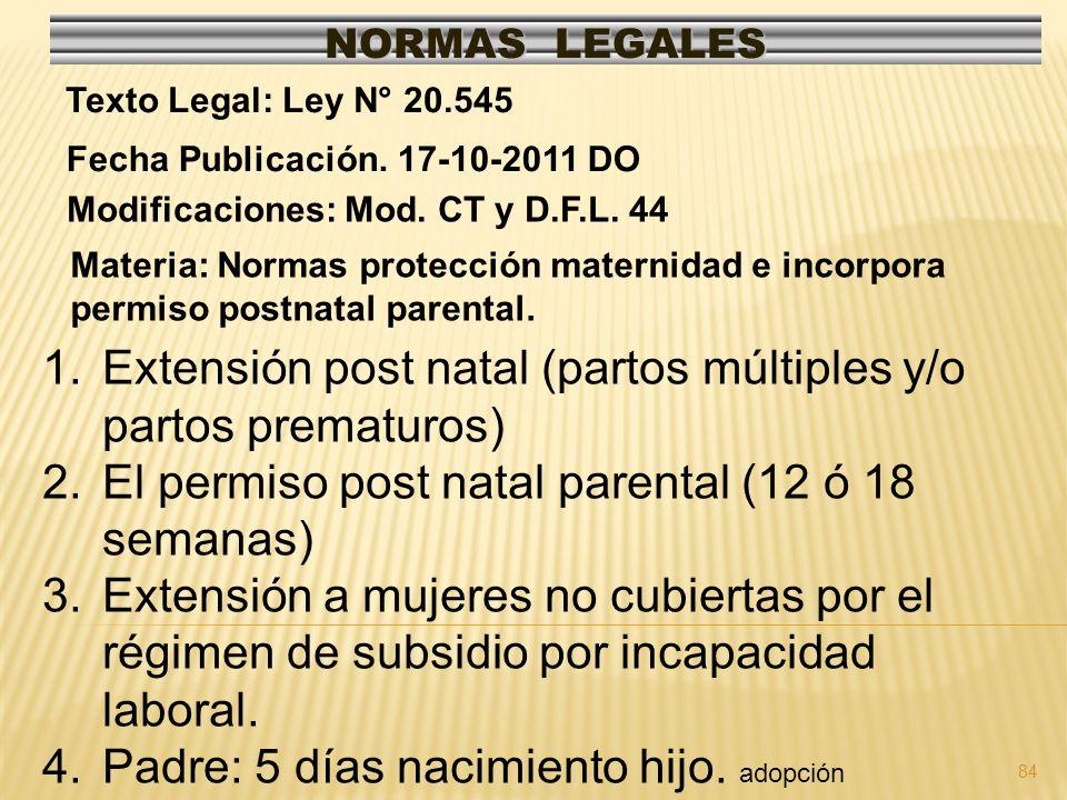 84 NORMAS LEGALES Modificaciones: Mod. CT y D.F.L. 44 Fecha Publicación. 17-10-2011 DO Texto Legal: Ley N° 20.545 Materia: Normas protección maternida