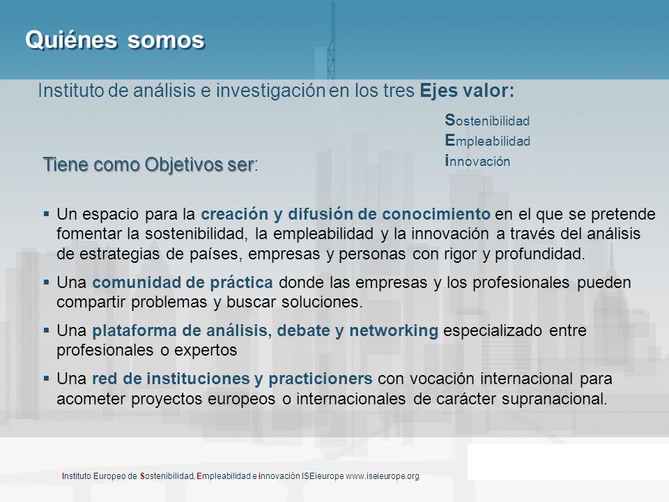 Instituto Europeo de Sostenibilidad, Empleabilidad e innovación ISEieurope www.iseieurope.org Instituto de análisis e investigación en los tres Ejes v