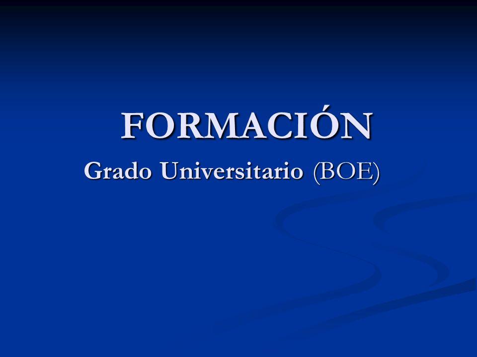 FORMACIÓN Grado Universitario (BOE) FORMACIÓN Grado Universitario (BOE)
