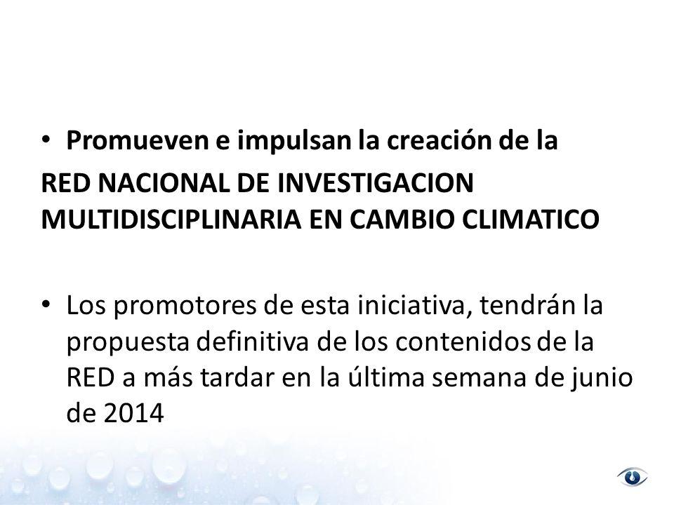Promueven e impulsan la creación de la RED NACIONAL DE INVESTIGACION MULTIDISCIPLINARIA EN CAMBIO CLIMATICO Los promotores de esta iniciativa, tendrán la propuesta definitiva de los contenidos de la RED a más tardar en la última semana de junio de 2014