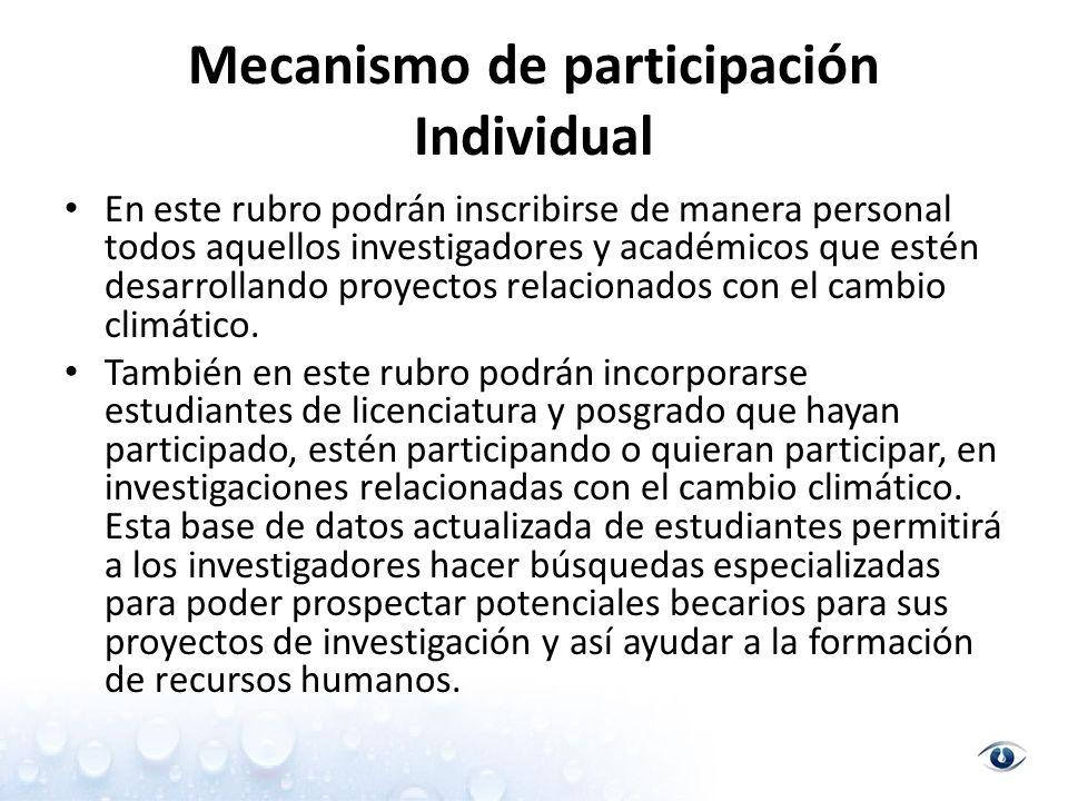 Mecanismo de participación Individual En este rubro podrán inscribirse de manera personal todos aquellos investigadores y académicos que estén desarrollando proyectos relacionados con el cambio climático.