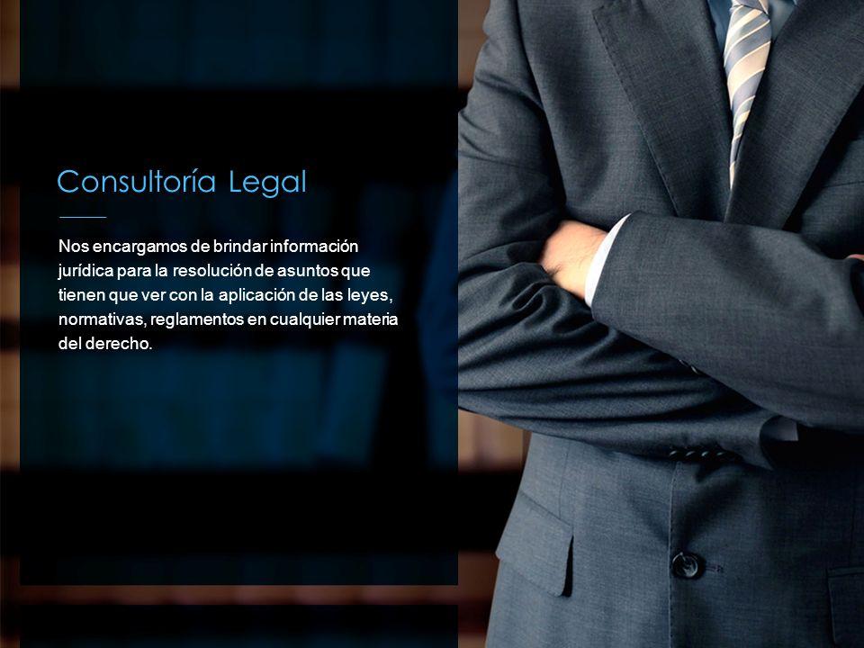 Consultoría Legal Nos encargamos de brindar información jurídica para la resolución de asuntos que tienen que ver con la aplicación de las leyes, norm