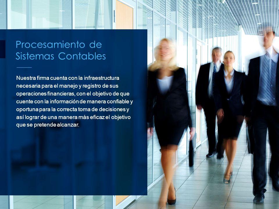 Procesamiento de Sistemas Contables Nuestra firma cuenta con la infraestructura necesaria para el manejo y registro de sus operaciones financieras, co